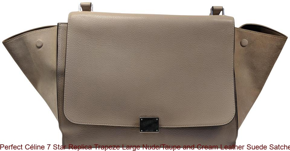 5bf8dff1a42f Perfect Céline 7 Star Replica Trapeze Large Nude/Taupe and Cream Leather  Suede Satchel celine replica bag price